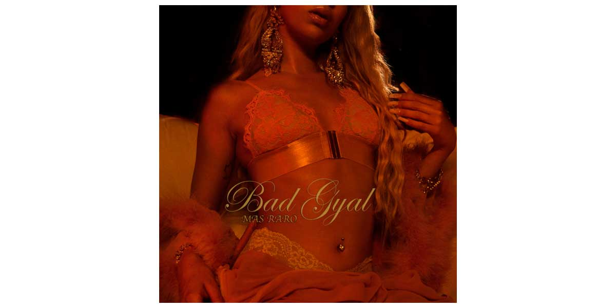 Bad Gyal | Mas Raro - 2018