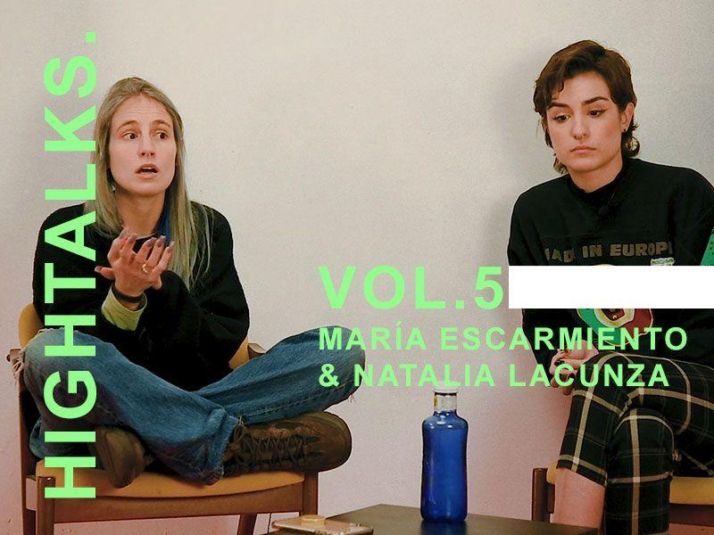 HIGHTALKS. VOL.5 >>> María Escarmiento & Natalia Lacunza